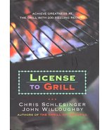 License to Grill: Achieve Greatness At The Grill With 200 Sizzling Recip... - $8.86