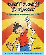Don't Forget to Flush: A Bathroom Devotional for Kids [Paperback] Alton,... - $10.15