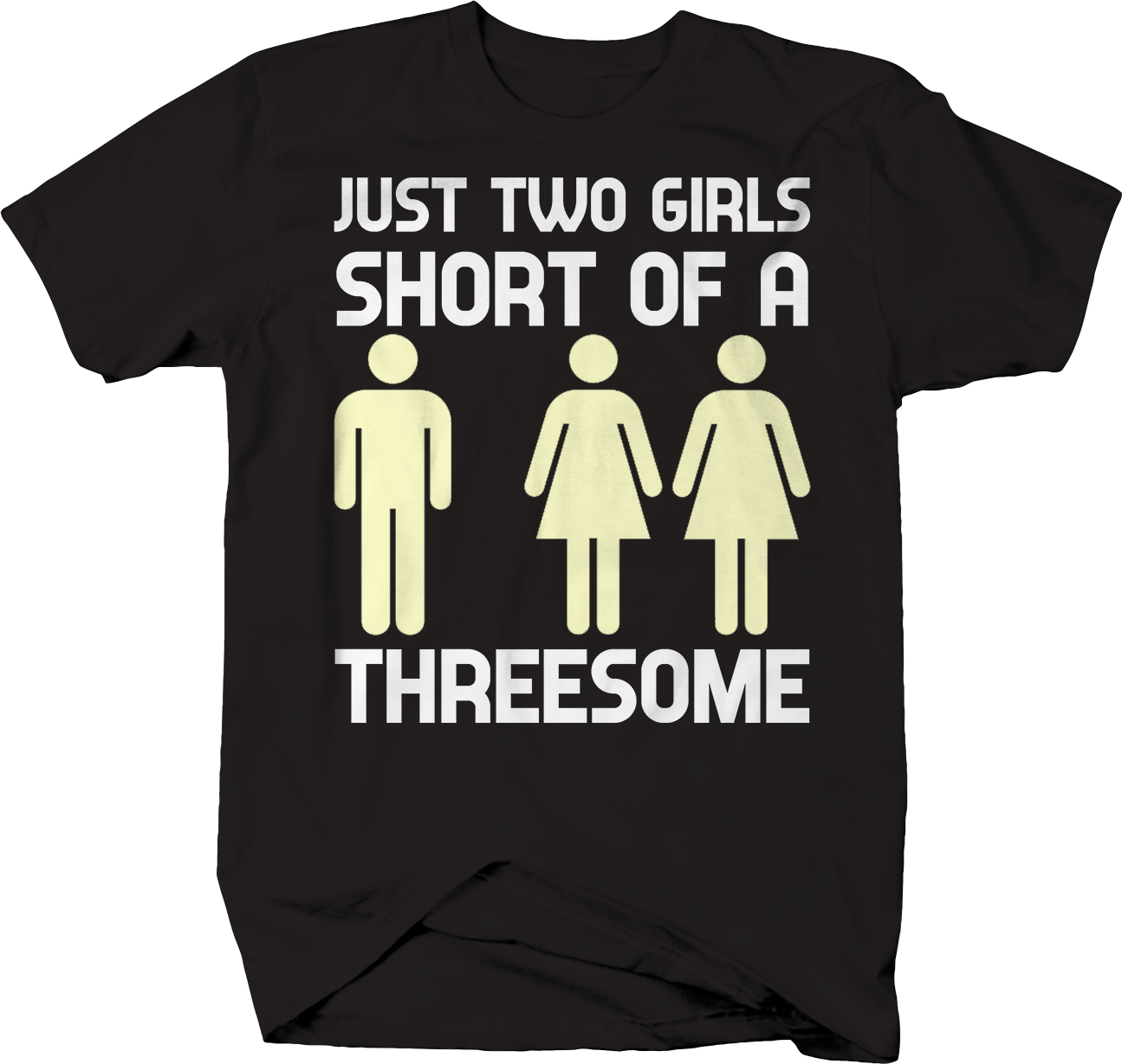 Just Two Girls Short Of A Threesome Funny Sexy T-Shirt - T-Shirts, Tank Tops-2257