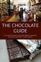 The Chocolate Guide: To Local Chocolatiers, Chocolate Makers, Boutiques,... - $6.26