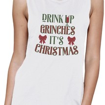 Drink Up Grinches It's Christmas Womens White Muscle Top image 2