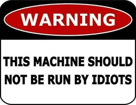 Warning This Machine Should Not Be Run By Idiots Laminated Funny Sign sp103 - $8.56