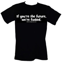 """If You're The Future, We're F&%ed.  T-Shirt Sizes S-4XL """"- Mature"""" Rude ... - $16.55+"""