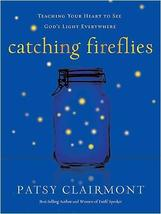 Catching Fireflies: Teaching Your Heart to See God's Light Everywhere [Feb 10, 2