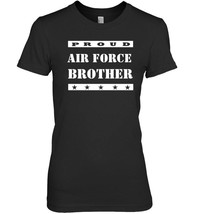 Proud Air Force Brother T Shirt USA Patriotic Military Shirt - $19.99+