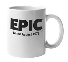 Epic Since August 1978 Coffee & Tea Mug Cup, Awesome Birthday Decorations, And G - $19.59