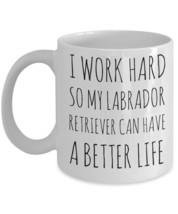 """Labrador Retriever Mug """"I Work Hard So My Labrador Retriever Can Have A ... - $14.95"""