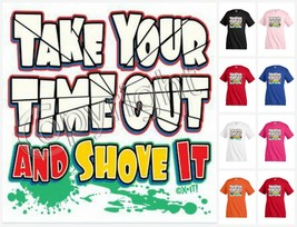 Take your time out and shove it T-shirt Children Kids Unisex Girl Boy Fu... - $12.99