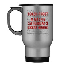 Coach Frost Making Saturdays Great Again Travel Mug Frost 2018 - $21.99
