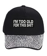 I'm Too Old For This Shit Hat - Black Rhinestone Adjustable Womens - Fun... - $23.71
