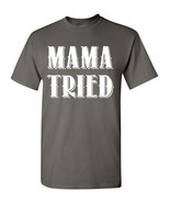 Mama Tried  Love Mother Family Mommy Men's Tee Shirt 054 - $8.86+