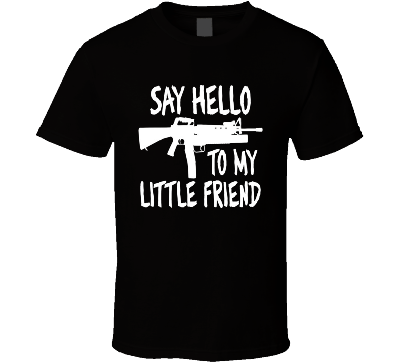 Say Hello To My Little Friend T Shirt - $17.99