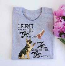 German Shepherd I Didn't Give You The Gift Of Life Life Gave Me Ladies T... - £14.51 GBP+