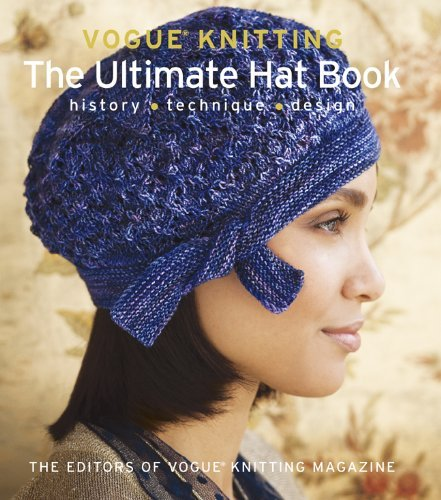 Vogue® Knitting The Ultimate Hat Book: History * Technique * Design