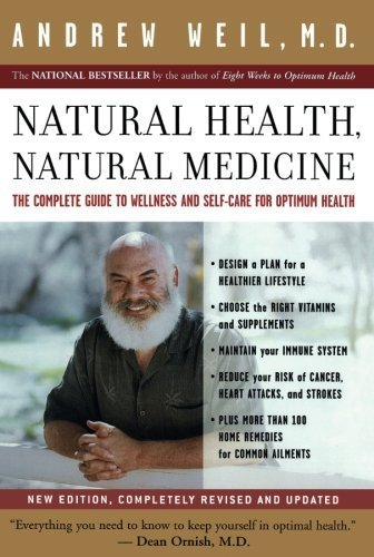 Natural Health, Natural Medicine: The Complete Guide to Wellness and Self-Care f