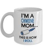 Chiweenie Coffee Mug - I'm a Chiweenie Mom - This is how I roll - Chiwee... - $14.65
