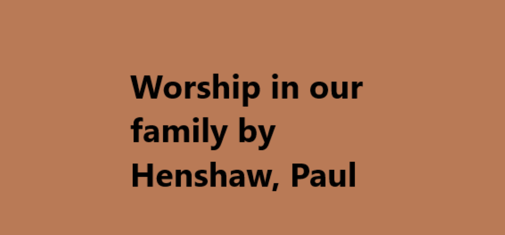 Worship in our family by Henshaw, Paul W