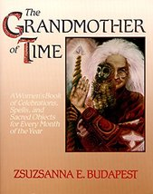 The Grandmother of Time: A Woman's Book of Celebrations, Spells, and Sac... - $12.82