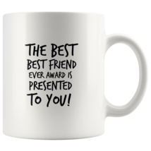 Coffee mug gift The best BEST FRIEND ever awarded mug - $16.50