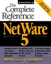NetWare 5: The Complete Reference Payne, William and Sheldon, Tom - $37.81