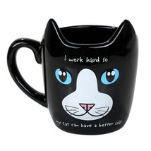 """I work hard so My Cat can have a better life!"" Work Hard Pet Cat Mug - $15.83"