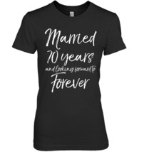 Married 70 Years Looking Forward to Forever Shirt 70th Gift - $19.99+
