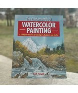 The Fundamentals of Watercolor Painting: A Complete Course Keith Fenwick... - $16.83