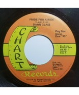 Dawn Glass ~ 45 RPM Chart Records ~ Pride for a Ride / He's only a memor... - $8.99