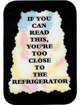 """If You Can Read This You Are Too Close Refrigerator 3"""" x 4"""" Love Note Humorous S - $3.49"""