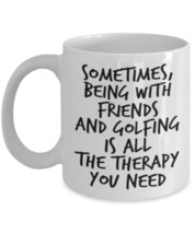 Coffee Mug - Sometimes, Being With Your Friends... - $14.95