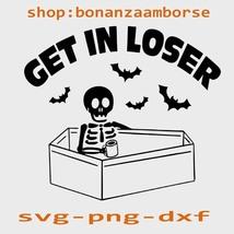halloween svg, get in loser svg, funny skeleton Svg Png Dxf  - $1.99