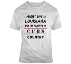 I Might Live In Louisiana But Im Always In Cubs Country Tee Cool Sports ... - $10.97+
