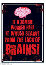 If A Zombie Worked Here It Would Starve From The Lack Of Brains Tin Sign... - $12.85