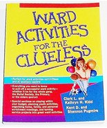 Ward Activities for the Clueless Kidd, Clark L.; Kidd, Kathryn H.; Pugmi... - $2.00