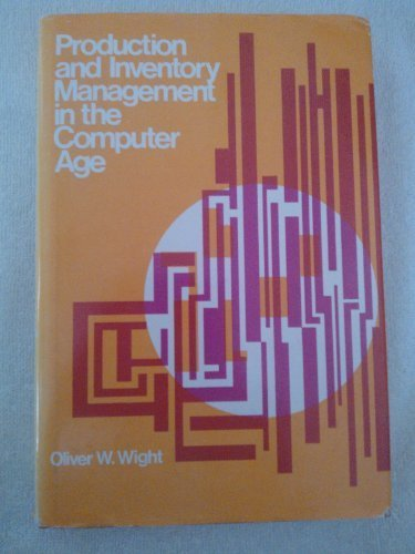 Production and inventory management in the computer age Wight, Oliver W