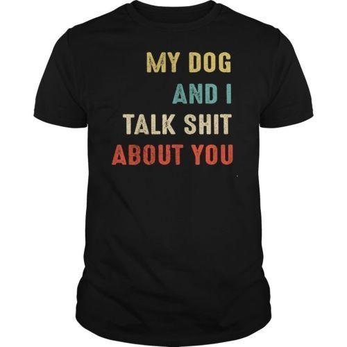 My Dog And I Talk Sh* About You Vintage Retro T-Shirt Black Cotton Men S-6XL