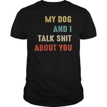 My Dog And I Talk Sh* About You Vintage Retro T-Shirt Black Cotton Men S... - $16.82+