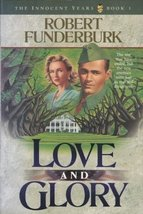 Love and Glory (The Innocent Years, Book 1) [Nov 01, 1994] Funderburk, R... - $3.22
