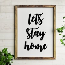 Lets Stay Home Quote Print - $12.65+