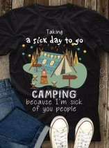 "Taking A Sick Day To Go Camping I""n Sick of People Men T-Shirt Black S-6XL - $12.99"
