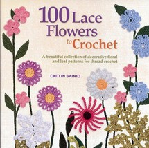100 Lace Flowers to Crochet Pattern Book NEW - 30 Days To Shop & Pay! - $15.27