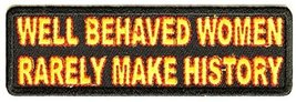 Well Behaved Women Rarely Make History Embroidered Iron On Patch - 4x1.25 inch - $6.88