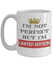 I'm Not Perfect But I'm Limited Edition - Novelty 15oz White Ceramic Special Cup - $16.82