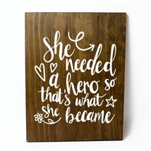 She Needed a Hero And Became One Solid Pine Wood Wall Plaque Sign Home D... - $34.16