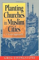 Planting Churches in Muslim Cities [Paperback] Livingstone, Greg - $7.57