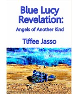 NEW Blue Lucy Revelation: Angels of Another Kind Paperback Book 530 Page... - $15.95