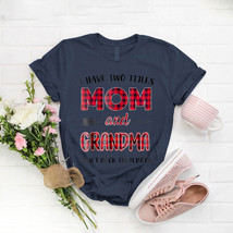 I Have Two Titles Mom And Grandma Grandma T- Shirt Birthday Funny Ideas ... - $15.99+