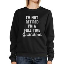Not Retired Full Time Grandma Black Unisex Funny Design Sweatshirt - $20.99+