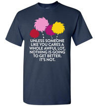 Unless someone like you cares Inspirational Quote for life T-shirt - $8.90+