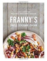 Franny's: Simple Seasonal Italian Feinberg, Andrew; Stephens, Francine; ... - $46.88
